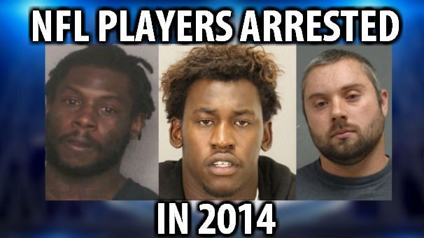 More than 30 NFL players have been arrested in 2014